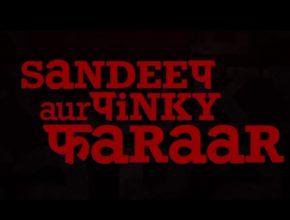 Film Sandeep and Pinky Faraar release date